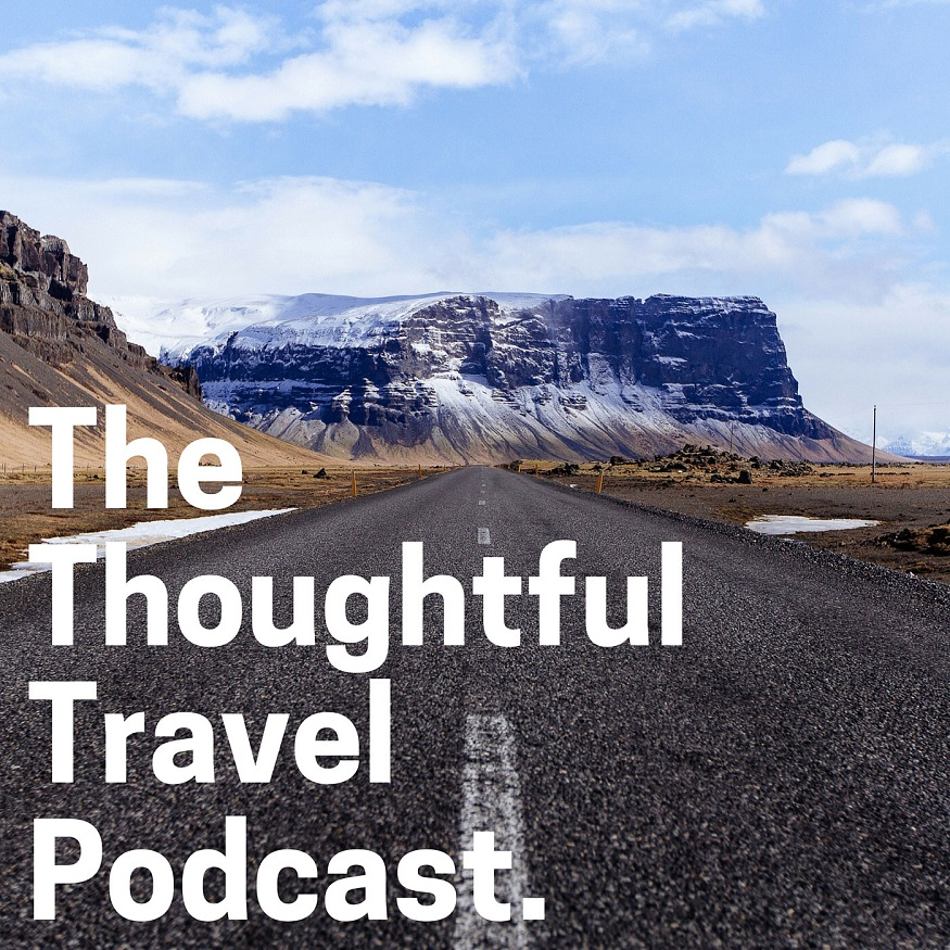 Best travel podcasts - The Thoughtful Travel Podcast
